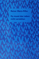 Buch: Rainer Maria Rilke – Du musst das Leben nicht verstehen